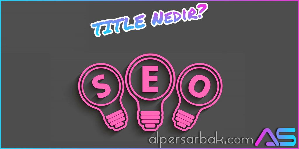 title, title nedir, seo title, seo title nasıl bulunur, seo başlığı,
